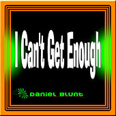 I Can't Get Enough by Daniel Blunt