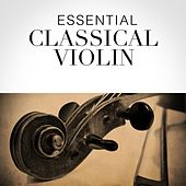 Essential Classical Violin by Various Artists