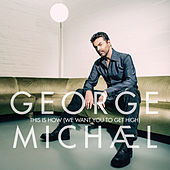 This Is How (We Want You To Get High) von George Michael