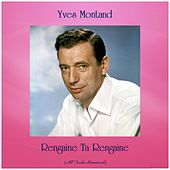 Rengaine Ta Rengaine (Remastered 2019) by Yves Montand