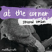 At The Corner (Stripped Version) de Matthew Mole