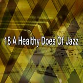 18 A Healthy Does Of Jazz by Chillout Lounge