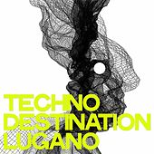 Techno Destination Lugano by Various Artists