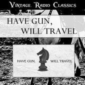 Have Gun Will Travel - Vintage Radio Western Classics by Have Gun, Will Travel