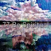 77 Be Spiritual von Lullabies for Deep Meditation