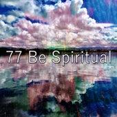 77 Be Spiritual by Lullabies for Deep Meditation