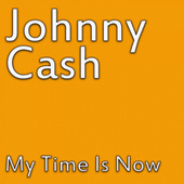 My Time Is Now by Johnny Cash