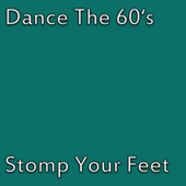Dance The 60's - Stomp Your Feet von Various Artists
