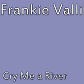 Cry Me A River de Frankie Valli