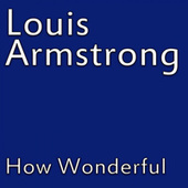 How Wonderful von Louis Amstrong