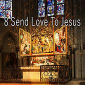 8 Send Love to Jesus di Ultimate Christmas Songs