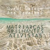Matriarcas, Brilhantes Ativistas de Guadi Galego