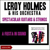 Spectacular Guitars & Strings - A Fiesta in Sound (Album of 1961) by Leroy Holmes