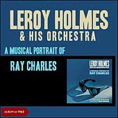 A Musical Portrait of Ray Charles (Album of 1962) by Leroy Holmes