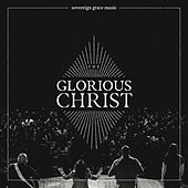 The Glorious Christ (Live) von Sovereign Grace Music