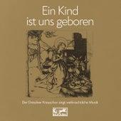 Ein Kind ist uns geboren von Dresdner Kreuzchor