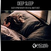 Deep Sleep: Sleep Hypnotherapy for a Full Night's Rest by Michael J. Emery