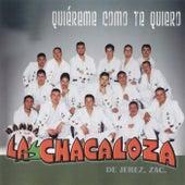 Quiéreme Como Te Quiero de Banda La Chacaloza De Jerez Zacatecas