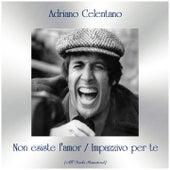 Non esiste l'amor / Impazzivo per te (All Tracks Remastered) by Adriano Celentano