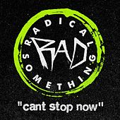 Can't Stop Now von Radical Something