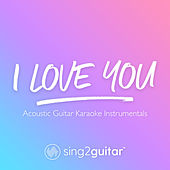 i love you (Acoustic Guitar Karaoke Instrumentals) de Sing2Guitar
