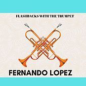 Flashbacks with the Trumpet von Fernando Lopez