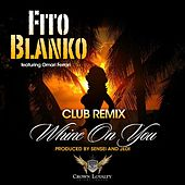 Whine On You - Club Remix de Fito Blanko (1)