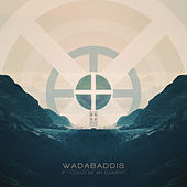 If I Could Be an Element de Wadabaddis