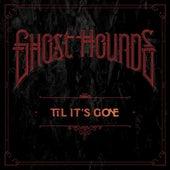 Til It's Gone de Ghost Hounds