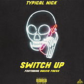 Switch Up by Typical Nick