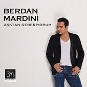 Aşktan Geberiyorum von Berdan Mardini