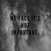 Me Face It's Not Important.. van Ismo
