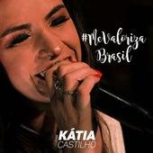 Me Valoriza Brasil (Ao Vivo) de Kátia Castilho