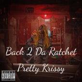 Back 2 Da Ratchet von Pretty Krissy