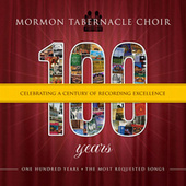 100 Years: Celebrating a Century of Recording Excellence by The Mormon Tabernacle Choir