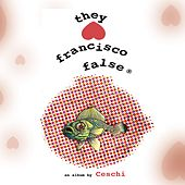 They Hate Francisco False von Ceschi
