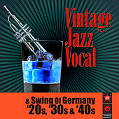 Vintage Jazz Vocal & Swing Of Germany '20s, '30s & '40s by Various Artists