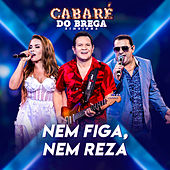Nem Figa, Nem Reza (Ao Vivo) by Cabaré do Brega