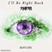 I'll Be Right Back (Phaera Remix) by Beatcore