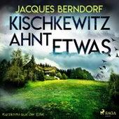 Kischkewitz ahnt etwas - Kurzkrimi aus der Eifel (Ungekürzt) von Jacques Berndorf