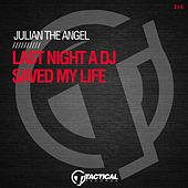 Last Night a DJ Saved My Life by Julian The Angel
