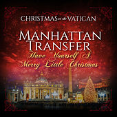 Have Yourself a Merry Little Christmas (Christmas at The Vatican) (Live) de The Manhattan Transfer