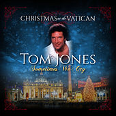 Sometimes We Cry (Christmas at The Vatican) (Live) by Tom Jones