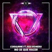No Se Que Hacer (feat. Julii Romero) de Coralinne