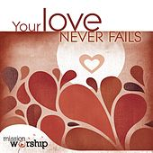 Mission Worship: Your Love Never Fails by Various Artists