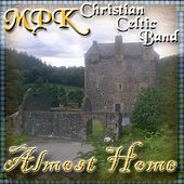 Almost Home by MPK Christian Celtic Band