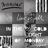 Live is All - In The Cold Light of Monday - Stripped by Novastar