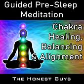 Chakra Healing, Balancing & Alignment (Guided Pre-Sleep Meditation) by The Honest Guys