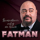 Somewhere Only We Know van Fatman