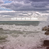 Sleep Rain And Wave Sounds by Rain Sounds